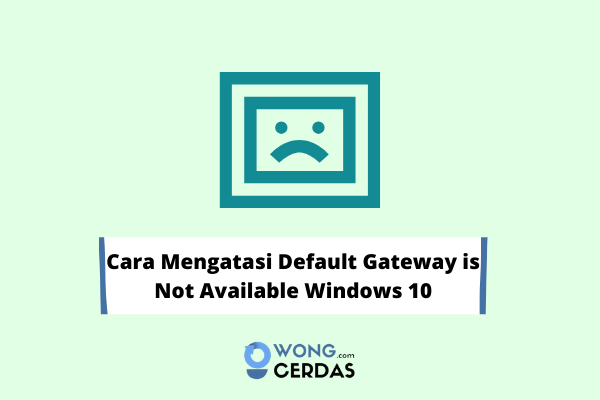 cara mengatasi Default Gateway is Not Available