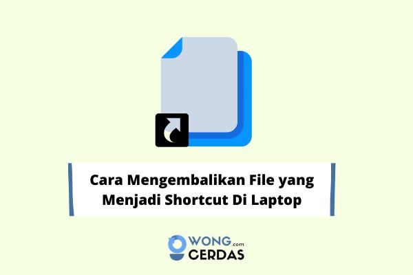 Cara Mengembalikan File yang Menjadi Shortcut di Laptop