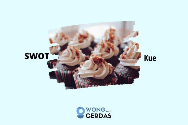 Contoh Analisis SWOT Usaha Makanan Kue