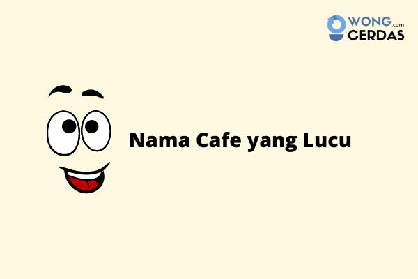 Nama Cafe yang Unik dan Lucu