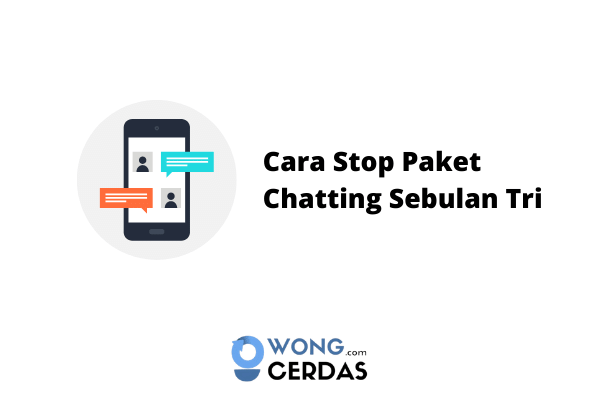 Cara Stop Paket Chatting Sebulan Tri