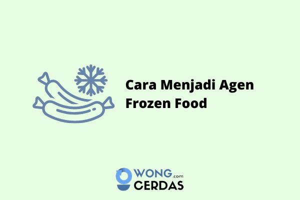 Cara Menjadi Agen Frozen Food