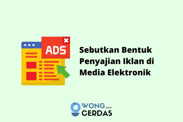 Sebutkan Bentuk Penyajian Iklan di Media Elektronik