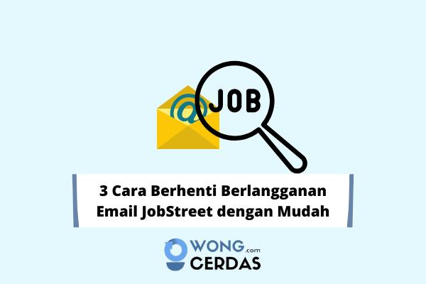 cara berhenti berlangganan email JobStreet