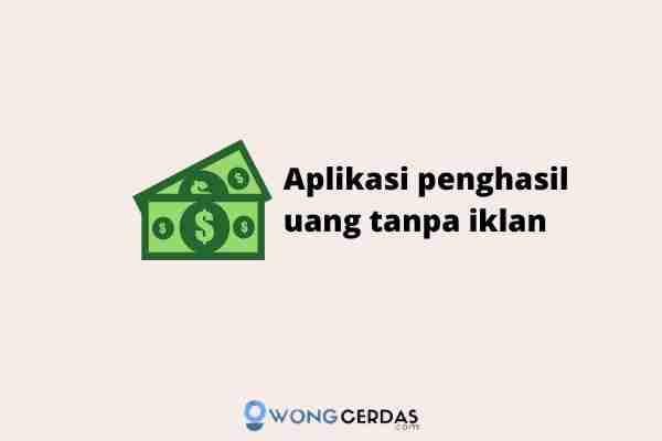 aplikasi penghasil uang tanpa iklan