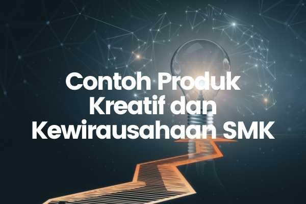 Contoh Produk Kreatif dan Kewirausahaan SMK