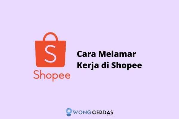 cara melamar kerja di shopee