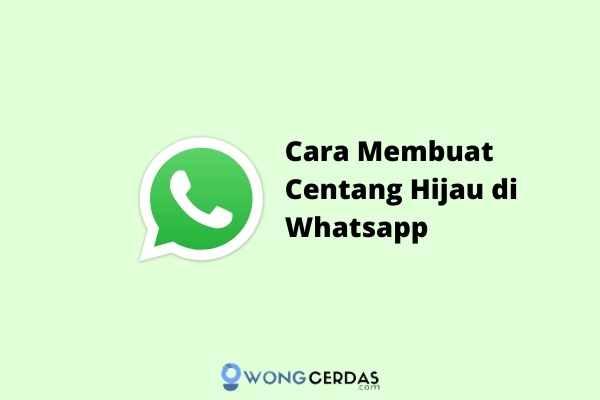 Cara Membuat Centang Hijau di Whatsapp
